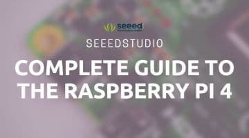 Raspberry Pi 4 - Seeed Complete Guide for any Techie