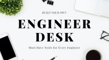Building your own Engineer Desk: Must have tools for every engineer!
