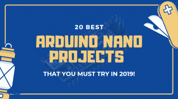 20 Best Arduino Nano Projects that you must try 2019!