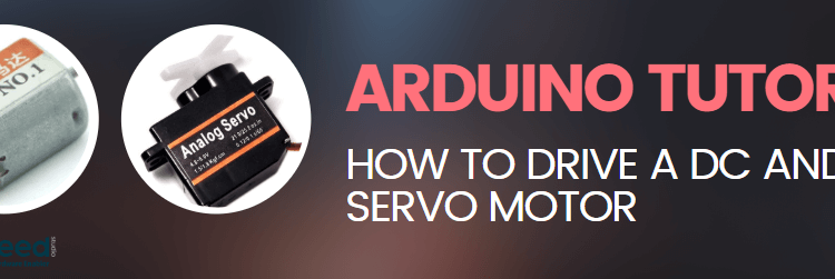Arduino Tutorial: How to drive a DC and Servo Motor