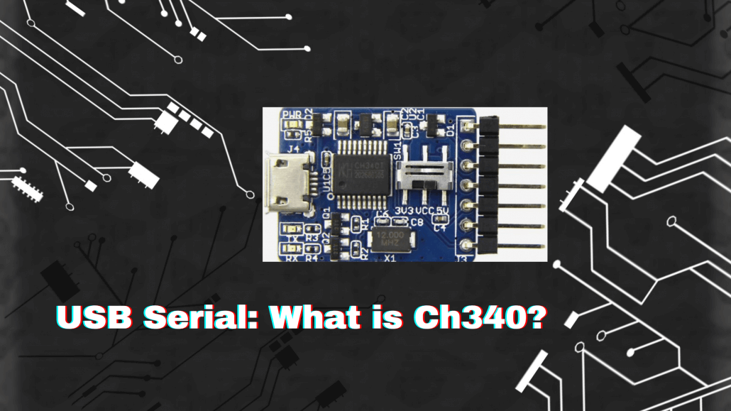 USB Serial: What is Ch340?