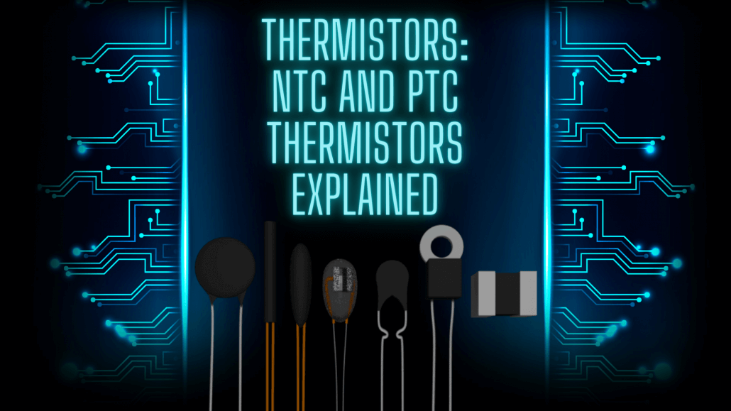 Thermistors: NTC and PTC Thermistors Explained