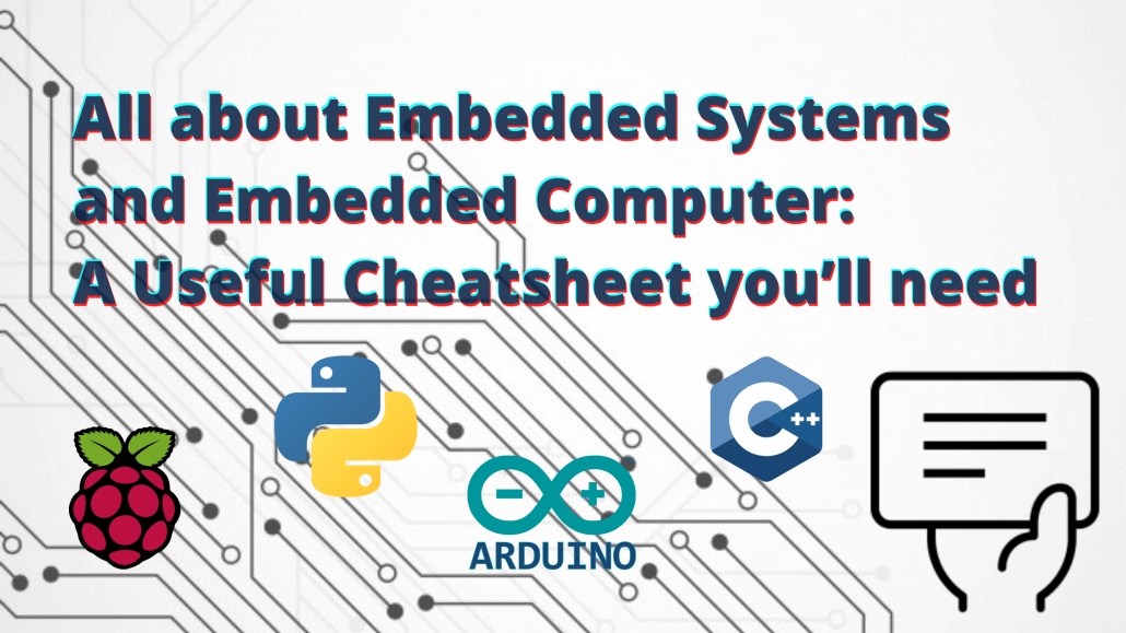 All about Embedded Systems and Embedded Computer: A Useful Cheatsheet you'll need