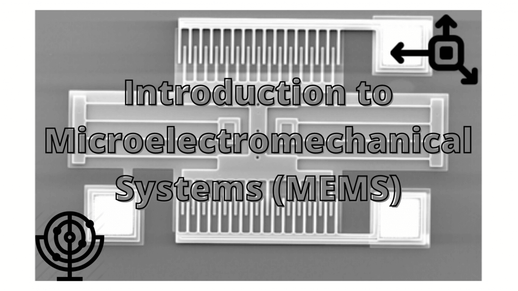 Introduction to Microelectromechanical Systems (MEMS)