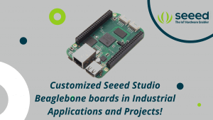 Customized Seeed Studio Beaglebone boards in Industrial Applications and Projects!
